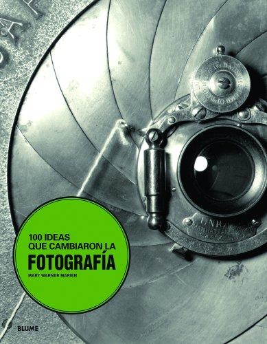 100 ideas que cambiaron la fotograf¡a